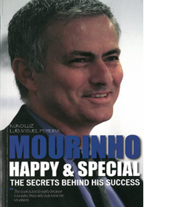 Mourinho - Happy & Special : The Secrets Behind His Success
