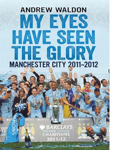 My Eyes Have Seen the Glory: Manchester City 2011-2012