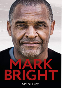 My Story:From Foster Care to Footballer Mark Bright Autobiograpy