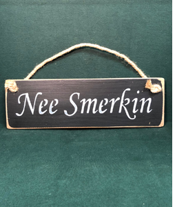 Nee Smerkin (Wooden Sign)
