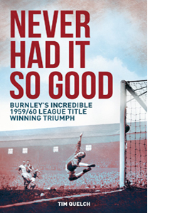 Never Had It So Good: Burnley's 1959/60 League Title Triumph