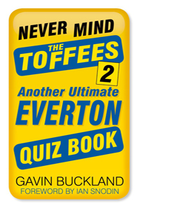 Never Mind the Toffees 2: Another Ultimate Everton Quiz Book