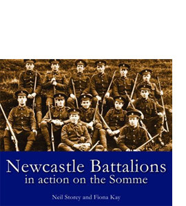 Newcastle Battalions: In Action on the Somme
