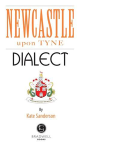 Newcastle Dialect: A Selection of Words and Anecdotes from Newca