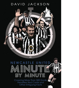 Newcastle United Minute by Minute: Magpies Most Historic Moments