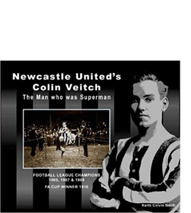 Newcastle United's Colin Veitch The Man Who Was Superman (HB)