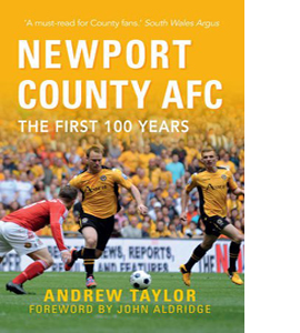 Newport County AFC the First 100 Years