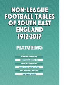 Non-League Football Tables of South East England 1894-2017