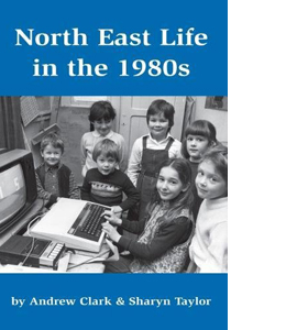 North East Life in the 1980s