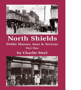 North Shields. Public Houses, Inns and Taverns. Part One
