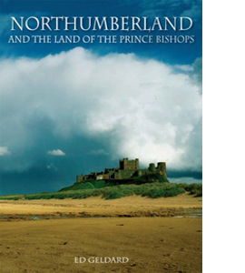 Northumberland: And the Land of the Prince Bishops (HB)