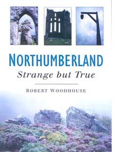 Northumberland: Strange But True