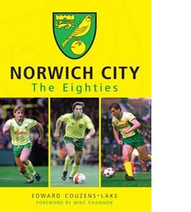 Norwich City: The Eighties
