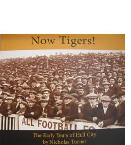 Now Tigers! The Early History of Hull City