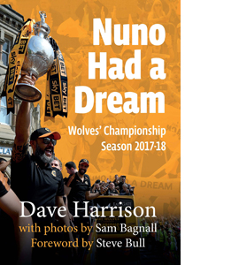 Nuno Had A Dream: Wolves' Championship Season 2017-18