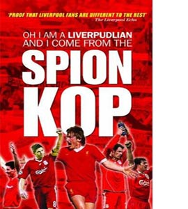Oh I am a Liverpudlian and I Come from the Spion Kop