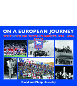 On a European Journey: With Ipswich Town in Europe 1962-2002 (HB