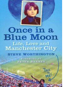 Once In A Blue Moon : Life, Love And Manchester City