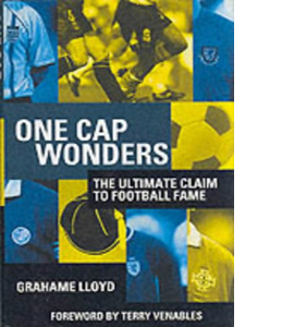 One Cap Wonders: The Ultimate Claim to Football Fame (HB)