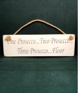 One Prosecco...Two Prosecco (Wooden Sign)