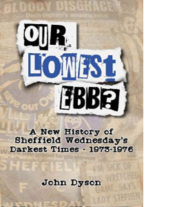 Our Lowest Ebb? History of Sheffield Wednesday's Darkest Times