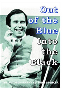 Out of the Blue - Into the Black: The Autobiography of John Spen