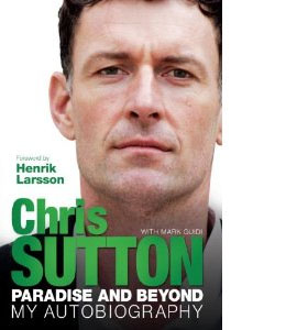 Paradise And Beyond : Chris Sutton Autobiography (HB)