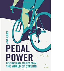 Pedal Power : Inspirational Stories from the World of Cycling