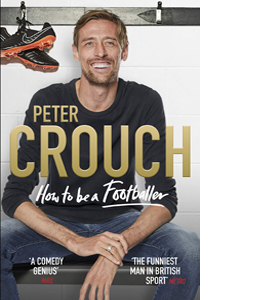 Peter Crouch: How to be a Footballer (HB)