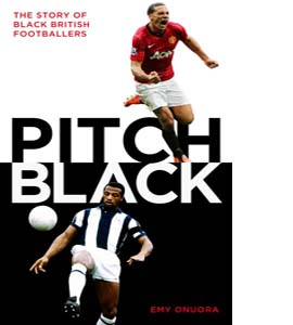Pitch Black: The Story of Black British Footballers (HB)
