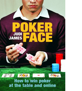 Poker Face: How to win poker at the table and online