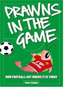 Prawns in the Game: How Football Got Where It Is Today!