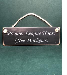 Premier League Hoose (Nee Mackems) (Sign)