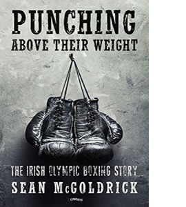 Punching Above Their Weight: The Irish Olympic Boxing Story