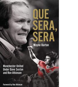 Que Sera, Sera: Manchester United Under Dave Sexton and Big Ron