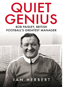 Quiet Genius Bob Paisley British Football's Greatest Manager(HB)