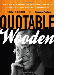 Quotable Wooden : Words of Wisdom, Preparation, and Success by a