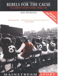 Rebels for the Cause : The Alternative History of Arsenal FC