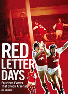 Red Letter Days: Fourteen Dramatic Events That Shook Arsenal (HB