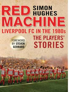 Red Machine: Liverpool FC in the '80s: The Players' Stories