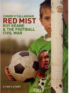 Red Mist: Roy Keane and the World Cup Civil War - A Fan's Story