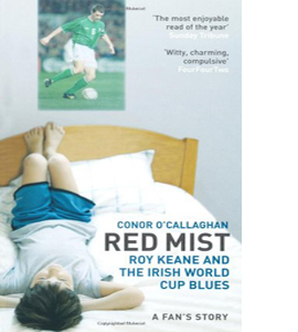 Red Mist: Roy Keane and the Irish World Cup Blues - a Fan's Stor
