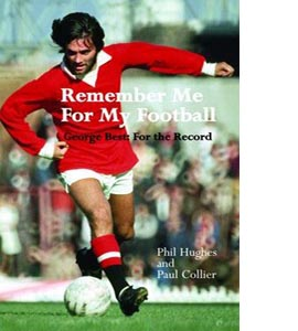 Remember Me For My Football: The Complete Playing Career of Geor