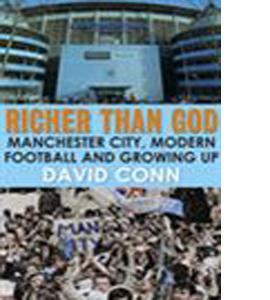 Richer Than God : Man City, Modern Football & Growing Up ...
