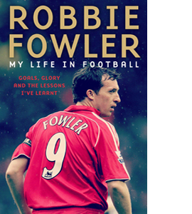 Robbie Fowler, My Life In Football (Signed Copy)(HB)