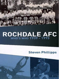 Rochdale AFC Who's Who 1939 - 1973