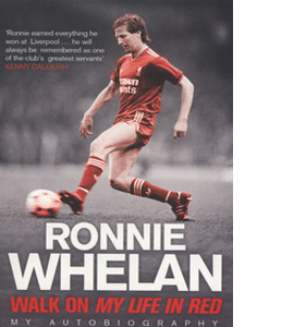 Ronnie Whelan Walk On: My Life in Red