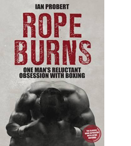 Rope Burns: One Man's Reluctant Obsession With Boxing