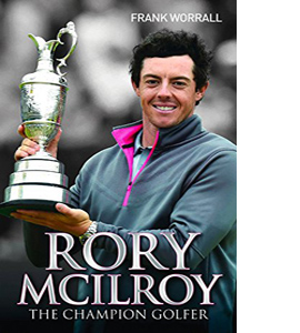 Rory Mcllroy: The Champion Golfer
