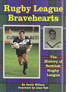 Rugby League Bravehearts: The Official History of Scottish Rugby